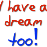 I have a dream too...