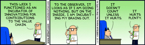 Und wie sagt es Dilbert wieder mal so treffend?